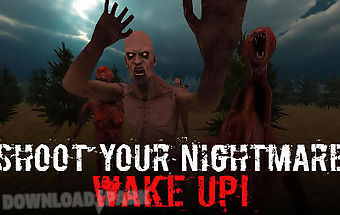 Shoot your nightmare: wake up!