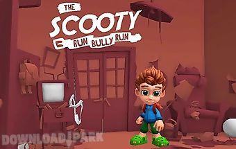 The scooty: run bully run