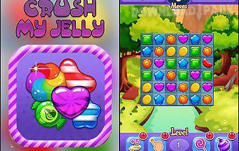Crush my jelly
