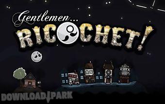 Gentlemen...ricochet!