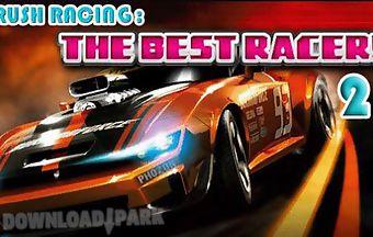 Rush racing 2: the best racer
