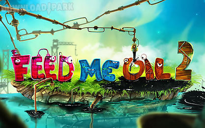 feed me oil 2 android game free download in apk