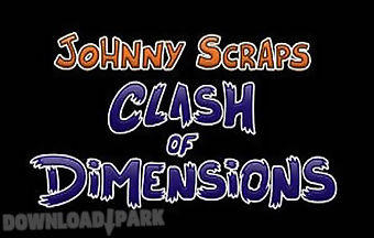 Johnny scraps clash of dimension..