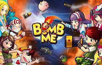 Bomb me