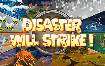 Disaster will strike!