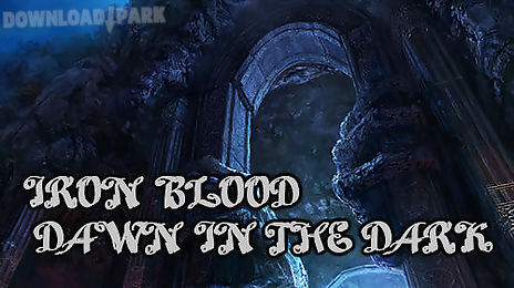 iron blood: dawn in the dark