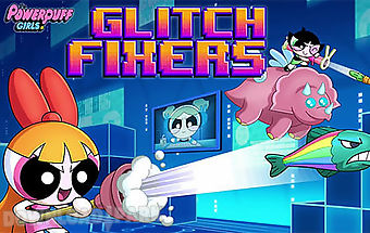 Glitch fixers: powerpuff girls
