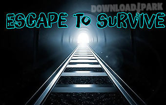 Escape to survive