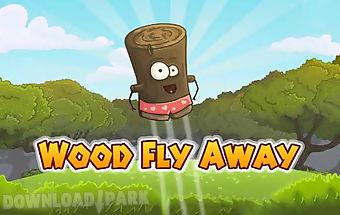 Wood fly away