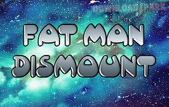 Fat man dismount