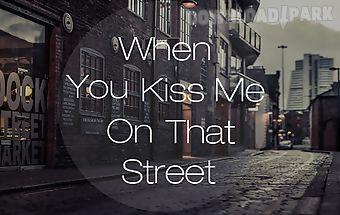 When u kiss me on that street