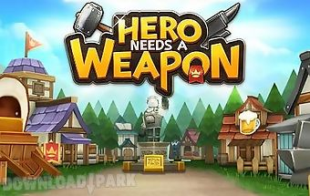 Hero needs a weapon