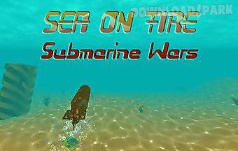 Sea on fire: submarine wars
