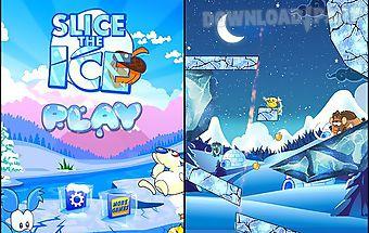 Slice the ice
