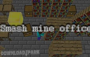 Smash mine office