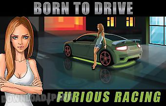 Born to drive: furious racing