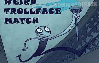 Weird trollface match: odd!