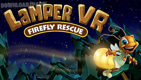 Lamper vr: firefly rescue Android Game free download in Apk