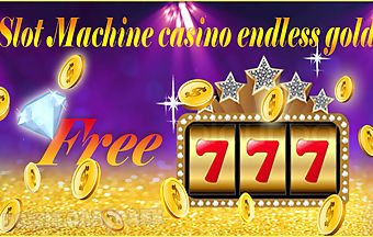 Slot machine casino endless gold